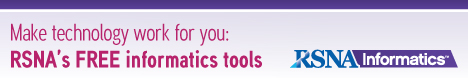Make technology work for you: RSNA's FREE informatic tools. RNSA Informatics.
