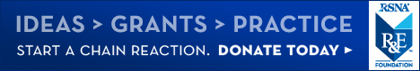 Ideas>Grants>Practice. Start a chain reaction. Donate today. RSNA R&E Foundation